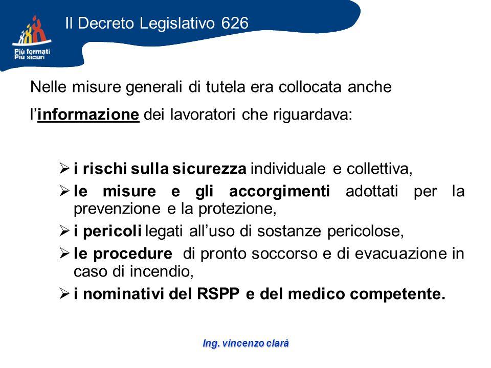 Ing. vincenzo clarà Nelle misure generali di tutela era collocata anche linformazione dei lavoratori che riguardava: i rischi sulla sicurezza individu