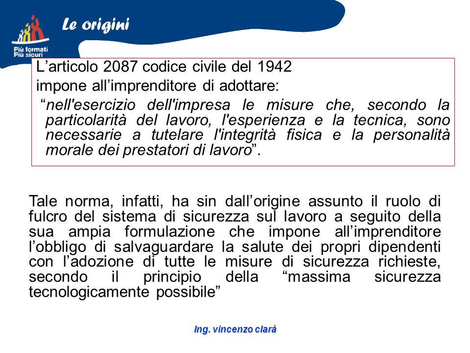 Ing. vincenzo clarà Larticolo 2087 codice civile del 1942 impone allimprenditore di adottare: nell'esercizio dell'impresa le misure che, secondo la pa