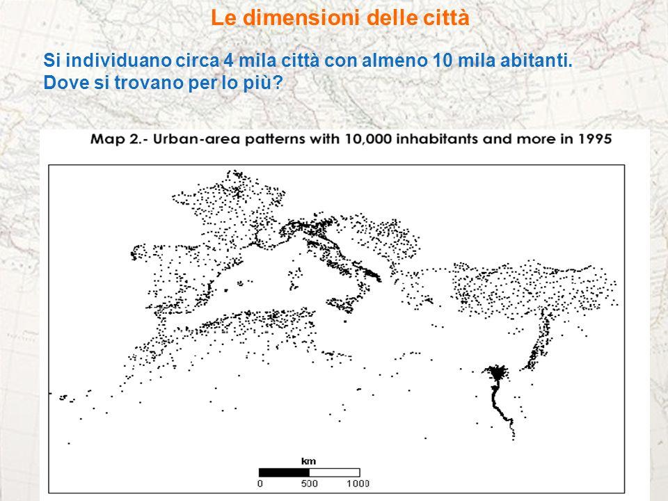 Le dimensioni delle città Si individuano circa 4 mila città con almeno 10 mila abitanti. Dove si trovano per lo più?