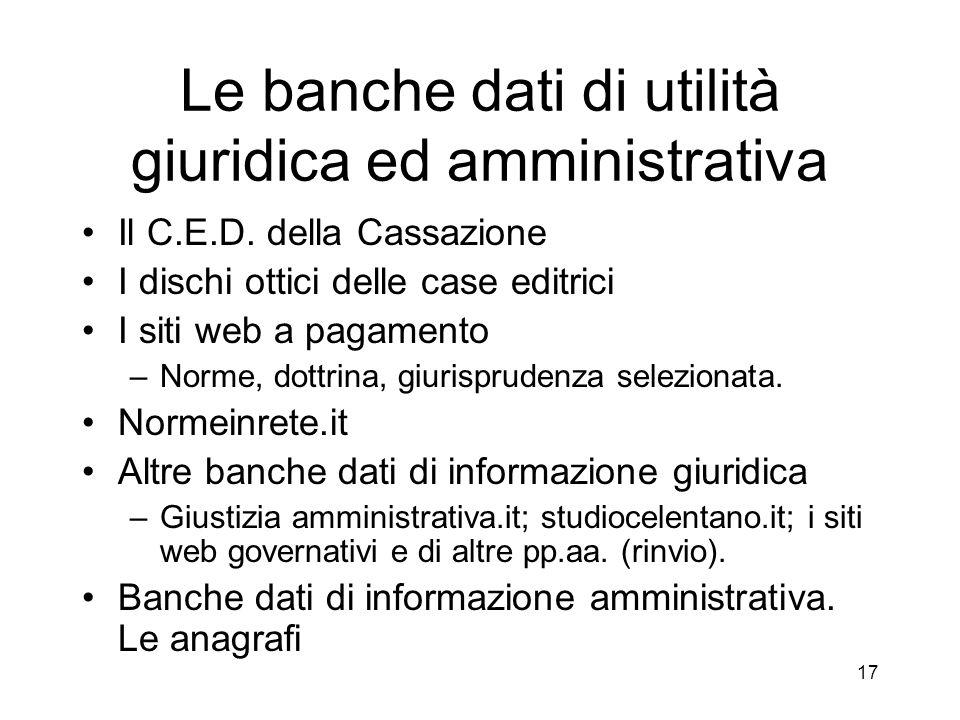 16 le banche dati pubbliche Le banche dati organizzate (strutturate per la ricerca dei dati).