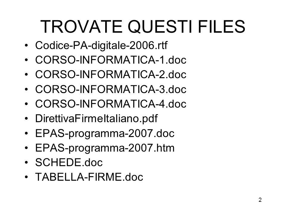 2 TROVATE QUESTI FILES Codice-PA-digitale-2006.rtf CORSO-INFORMATICA-1.doc CORSO-INFORMATICA-2.doc CORSO-INFORMATICA-3.doc CORSO-INFORMATICA-4.doc DirettivaFirmeItaliano.pdf EPAS-programma-2007.doc EPAS-programma-2007.htm SCHEDE.doc TABELLA-FIRME.doc