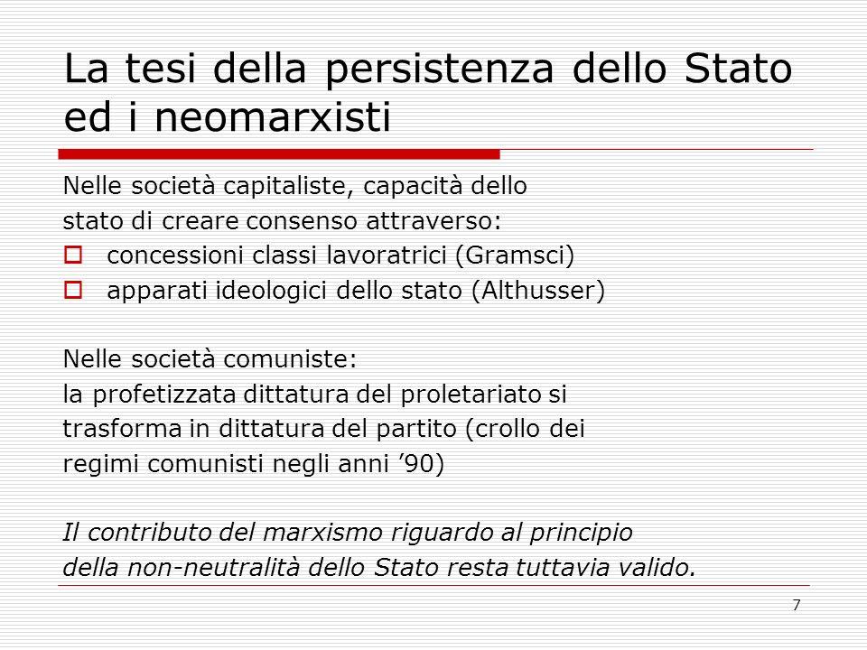 7 La tesi della persistenza dello Stato ed i neomarxisti Nelle società capitaliste, capacità dello stato di creare consenso attraverso: concessioni cl