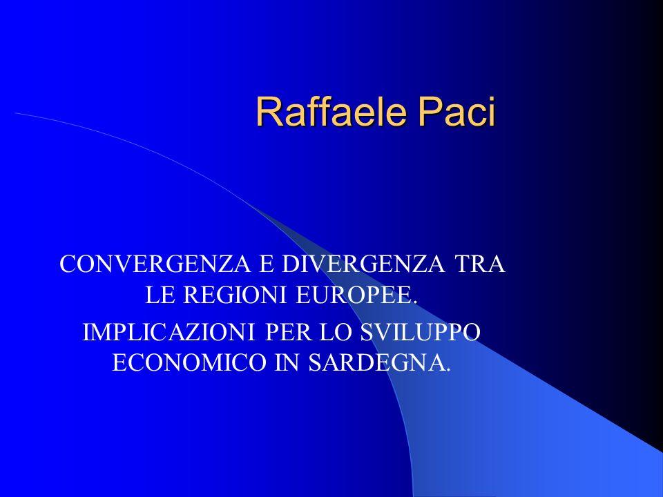 Raffaele Paci CONVERGENZA E DIVERGENZA TRA LE REGIONI EUROPEE. IMPLICAZIONI PER LO SVILUPPO ECONOMICO IN SARDEGNA.