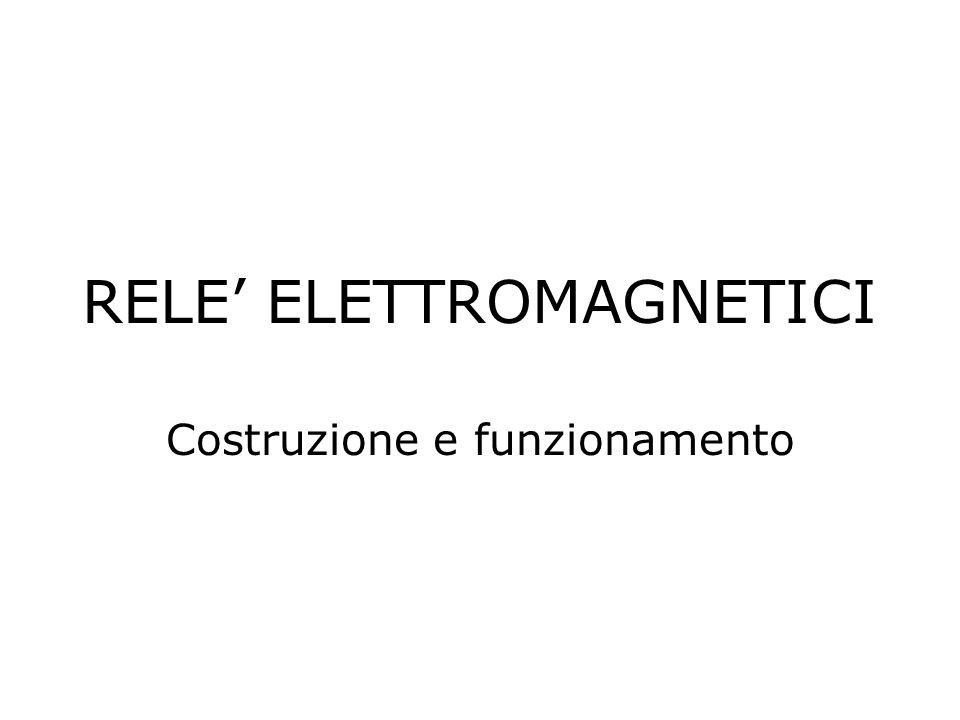 RELE ELETTROMAGNETICI Costruzione e funzionamento