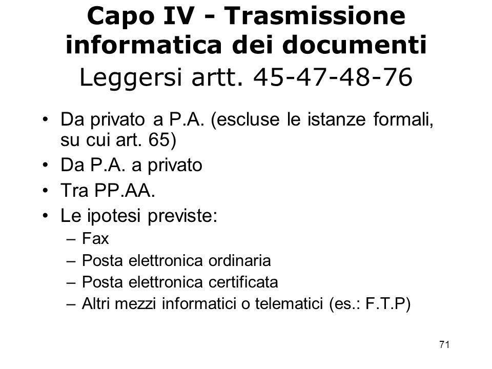71 Capo IV - Trasmissione informatica dei documenti Leggersi artt.