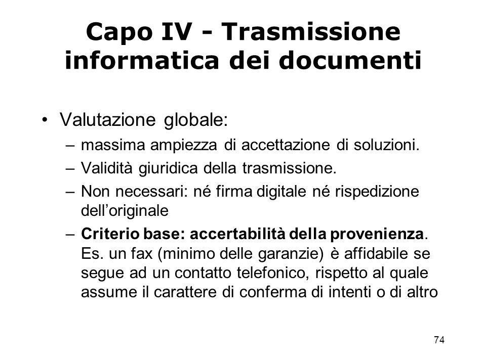 74 Capo IV - Trasmissione informatica dei documenti Valutazione globale: –massima ampiezza di accettazione di soluzioni.