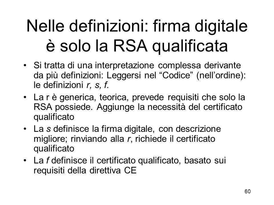 60 Nelle definizioni: firma digitale è solo la RSA qualificata Si tratta di una interpretazione complessa derivante da più definizioni: Leggersi nel Codice (nellordine): le definizioni r, s, f.