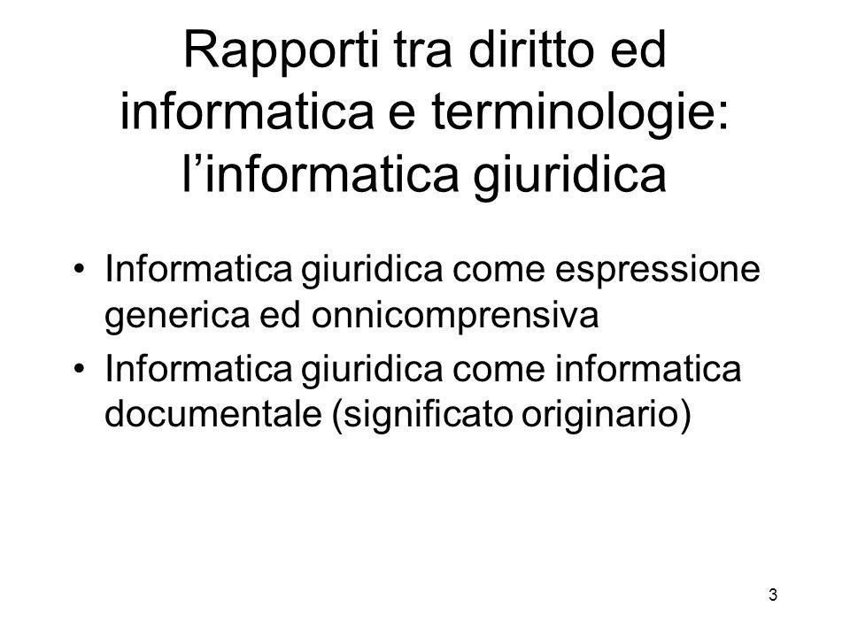 Rapporti tra diritto ed informatica e terminologie: linformatica giuridica Informatica giuridica come espressione generica ed onnicomprensiva Informatica giuridica come informatica documentale (significato originario) 3