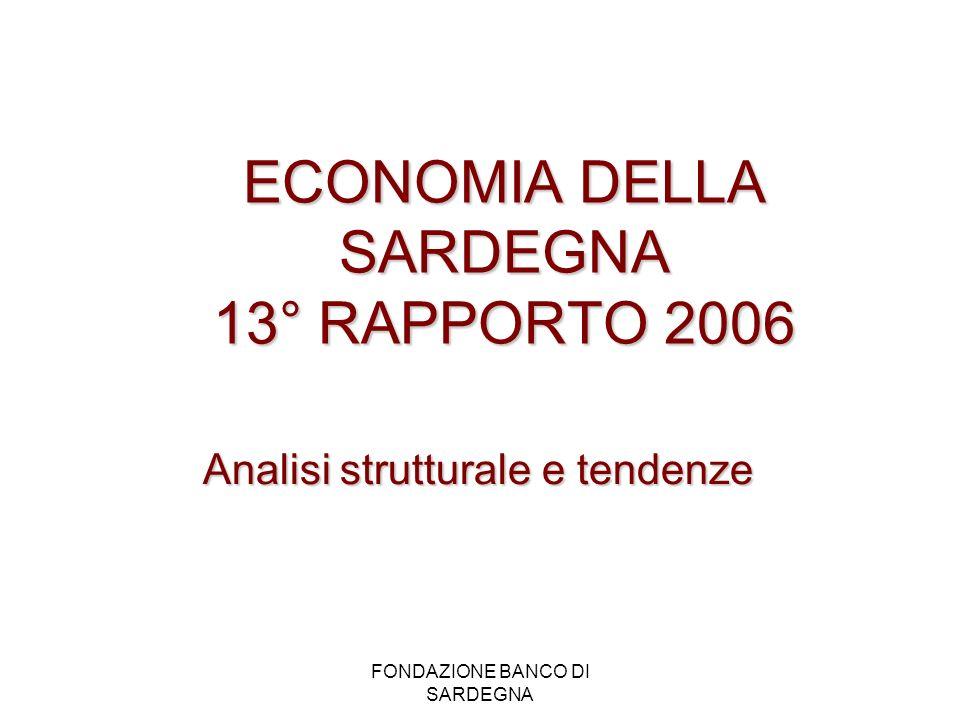FONDAZIONE BANCO DI SARDEGNA ECONOMIA DELLA SARDEGNA 13° RAPPORTO 2006 Analisi strutturale e tendenze