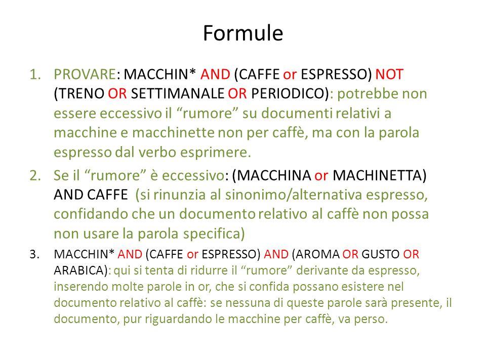 Formule 1.PROVARE: MACCHIN* AND (CAFFE or ESPRESSO) NOT (TRENO OR SETTIMANALE OR PERIODICO): potrebbe non essere eccessivo il rumore su documenti rela