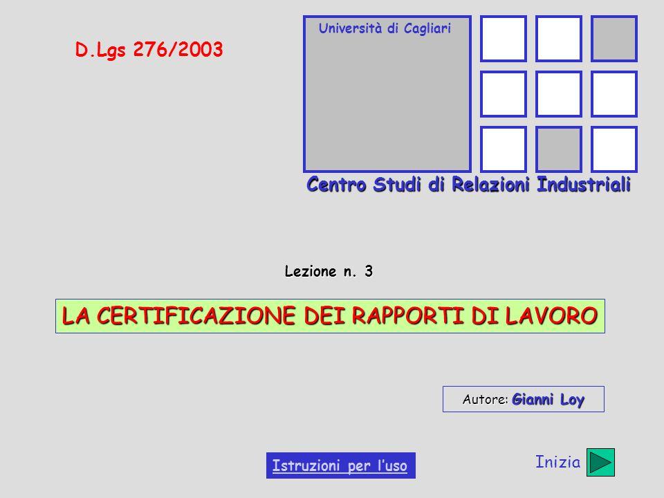 Università di Cagliari Centro Studi di Relazioni Industriali D.Lgs 276/2003 Lezione n. 3 LA CERTIFICAZIONE DEI RAPPORTI DI LAVORO Autore: Gianni Loy I