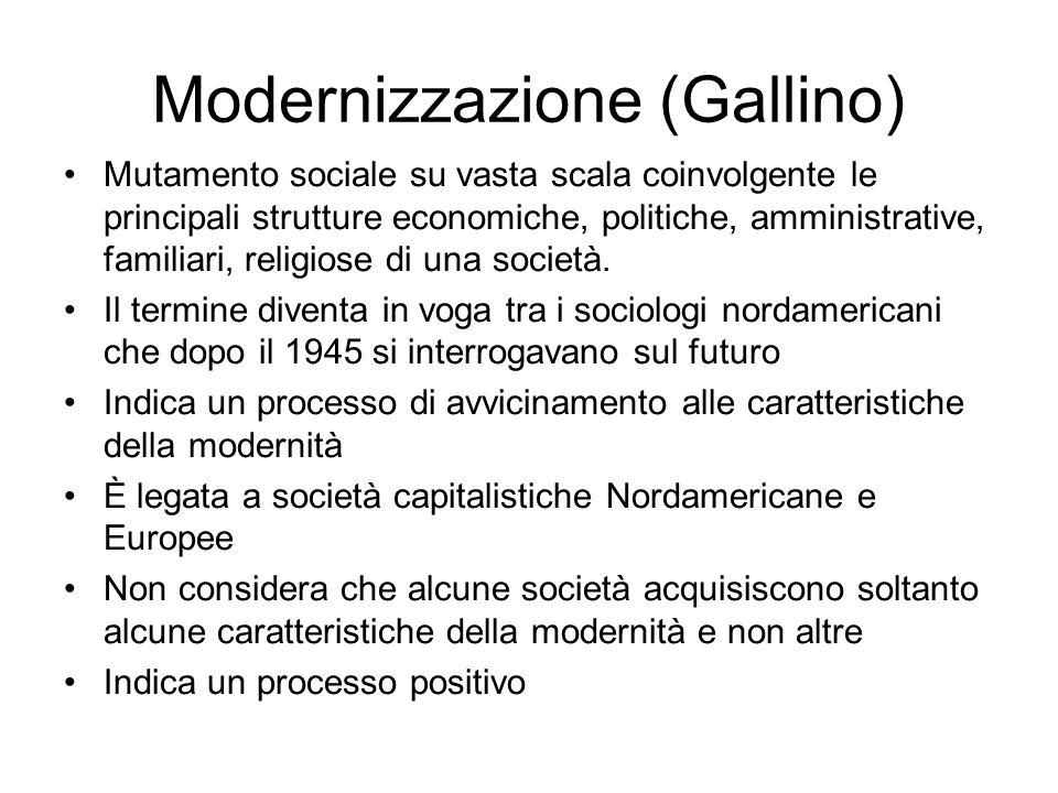 Modernizzazione (Gallino) Mutamento sociale su vasta scala coinvolgente le principali strutture economiche, politiche, amministrative, familiari, reli