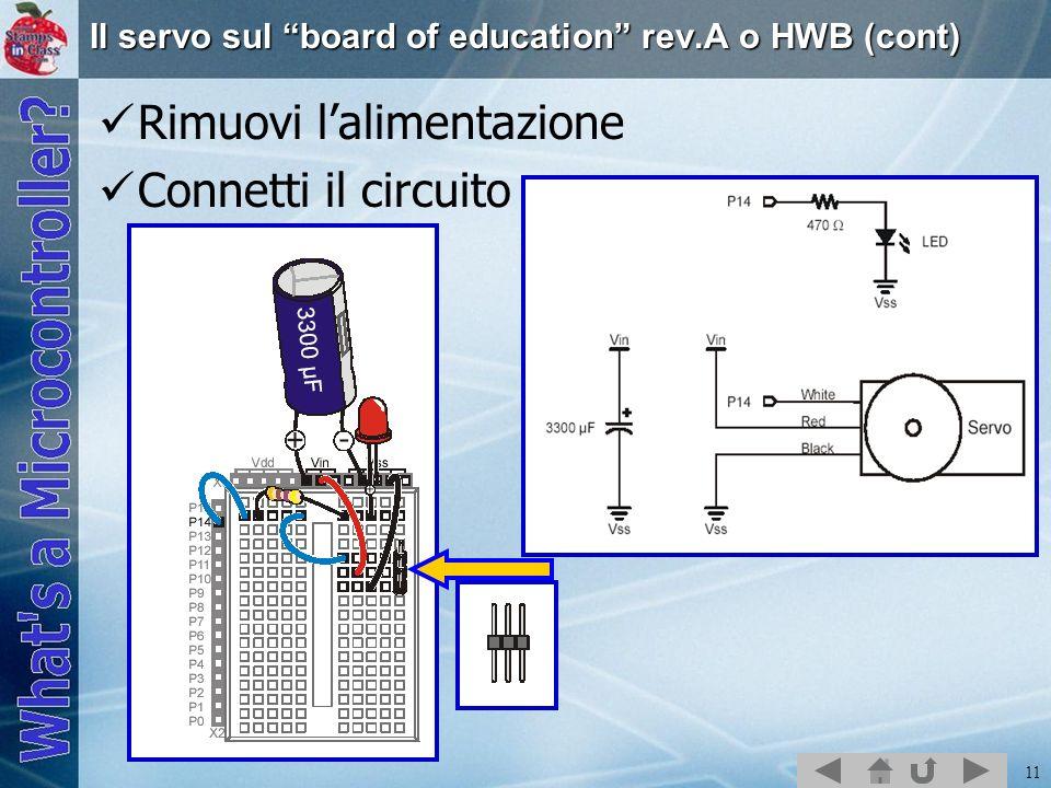 11 Il servo sul board of education rev.A o HWB (cont) Rimuovi lalimentazione Connetti il circuito