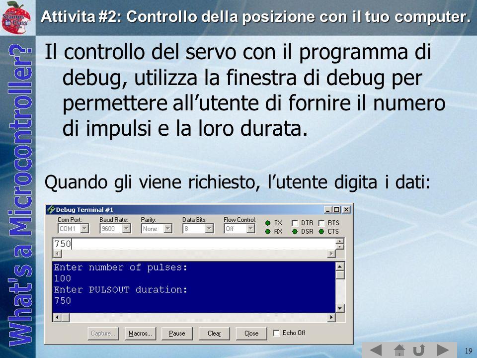 19 Attivita #2: Controllo della posizione con il tuo computer. Il controllo del servo con il programma di debug, utilizza la finestra di debug per per