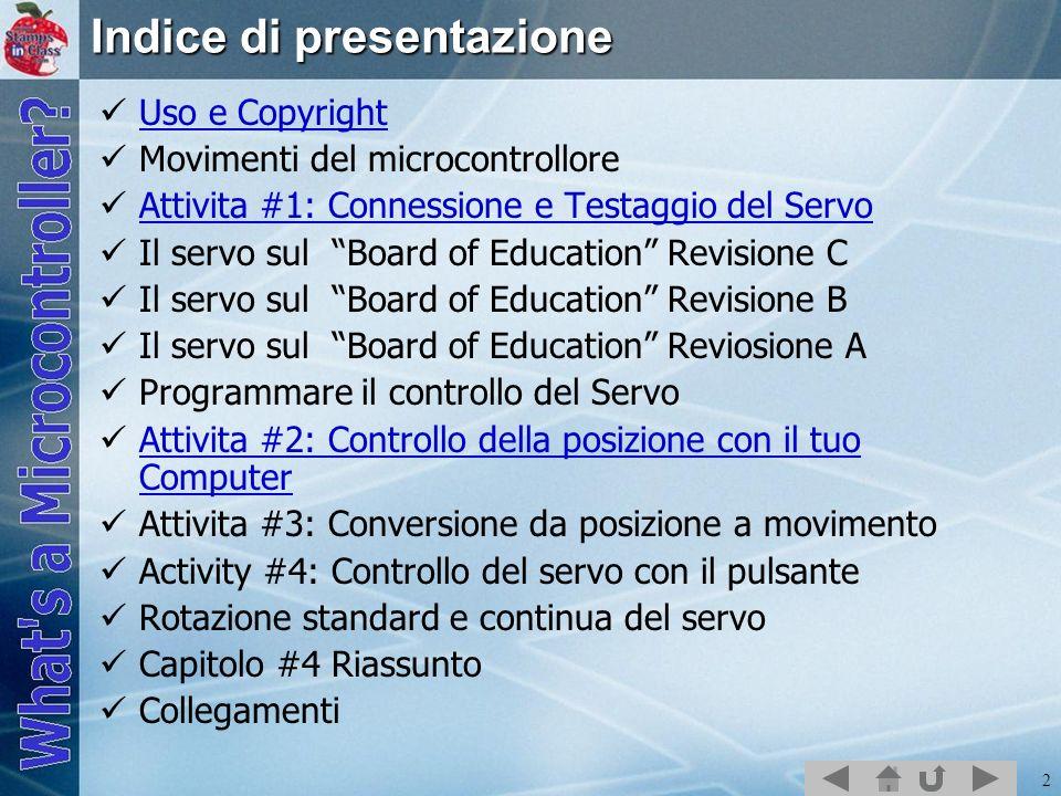 2 Indice di presentazione Uso e Copyright Movimenti del microcontrollore Attivita #1: Connessione e Testaggio del Servo Il servo sul Board of Educatio
