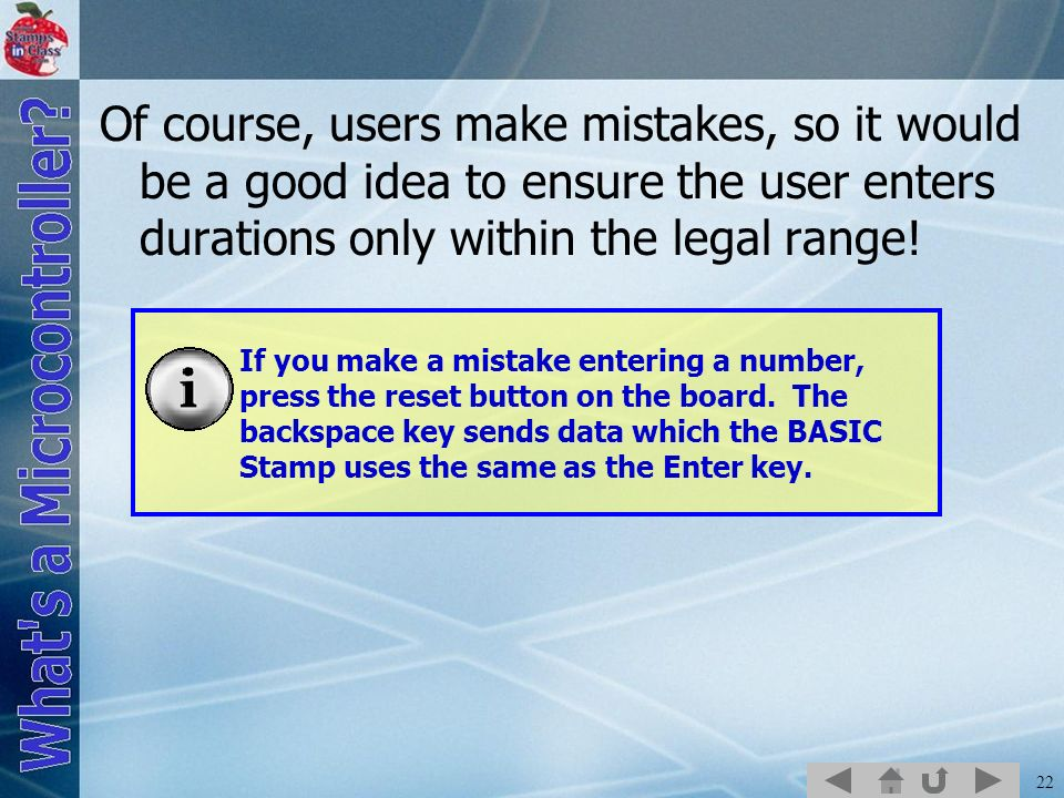 22 Of course, users make mistakes, so it would be a good idea to ensure the user enters durations only within the legal range! If you make a mistake e
