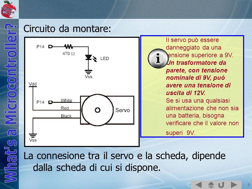 7 Circuito da montare: La connesione tra il servo e la scheda, dipende dalla scheda di cui si dispone. Il servo può essere danneggiato da una tensione