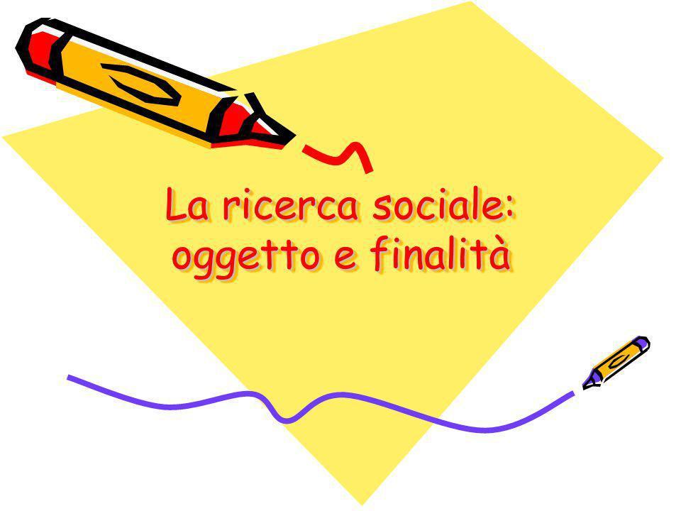 La ricerca sociale: oggetto e finalità