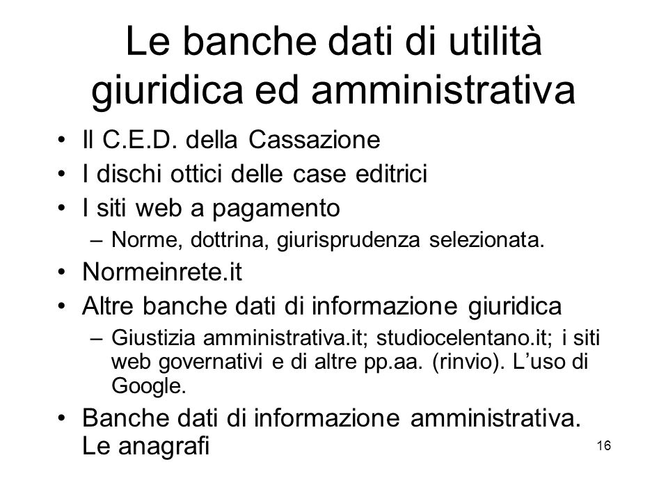 15 le banche dati pubbliche Le banche dati organizzate (strutturate per la ricerca dei dati). La ricerca pluricanale. Le banche dati non organizzate p