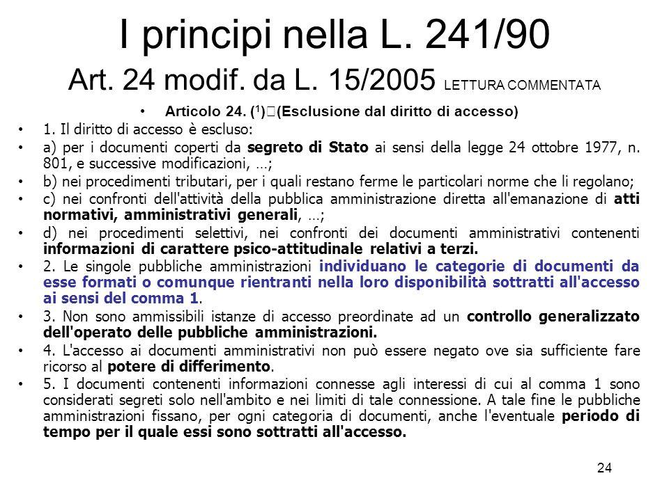 23 I principi nella L. 241/90 Art. 22 modif. da L. 15/2005 - SEGUE 2. L'accesso ai documenti amministrativi, attese le sue rilevanti finalità di pubbl