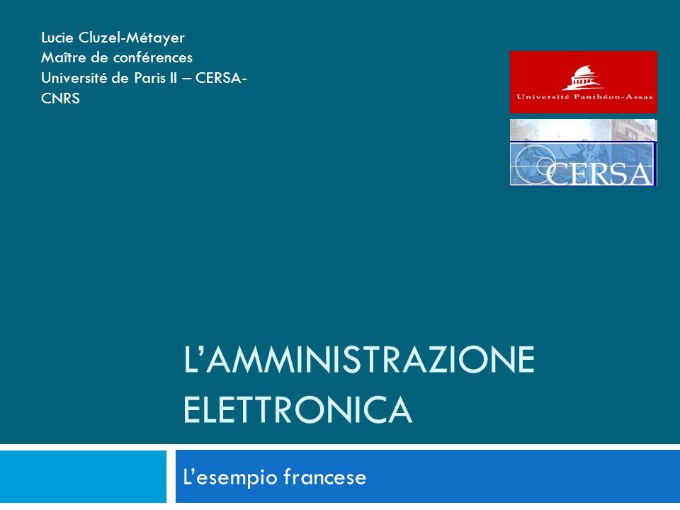 LAMMINISTRAZIONE ELETTRONICA Lesempio francese Lucie Cluzel-Métayer Maître de conférences Université de Paris II – CERSA- CNRS