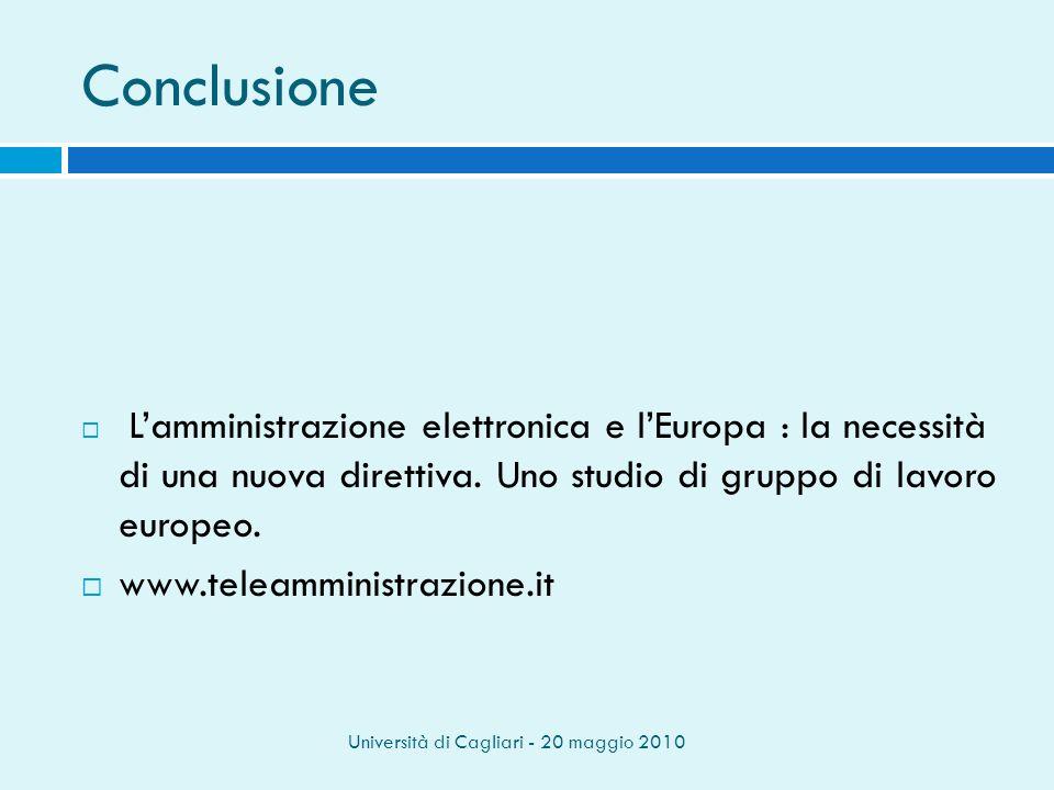Università di Cagliari - 20 maggio 2010 Conclusione Lamministrazione elettronica e lEuropa : la necessità di una nuova direttiva.