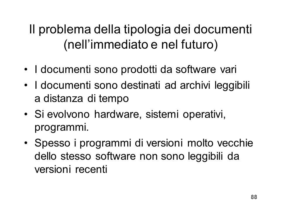 88 Il problema della tipologia dei documenti (nellimmediato e nel futuro) I documenti sono prodotti da software vari I documenti sono destinati ad archivi leggibili a distanza di tempo Si evolvono hardware, sistemi operativi, programmi.