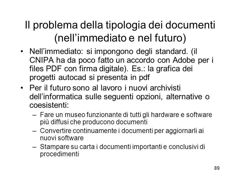 89 Il problema della tipologia dei documenti (nellimmediato e nel futuro) Nellimmediato: si impongono degli standard.