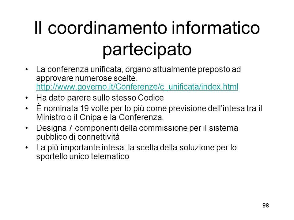 98 Il coordinamento informatico partecipato La conferenza unificata, organo attualmente preposto ad approvare numerose scelte.