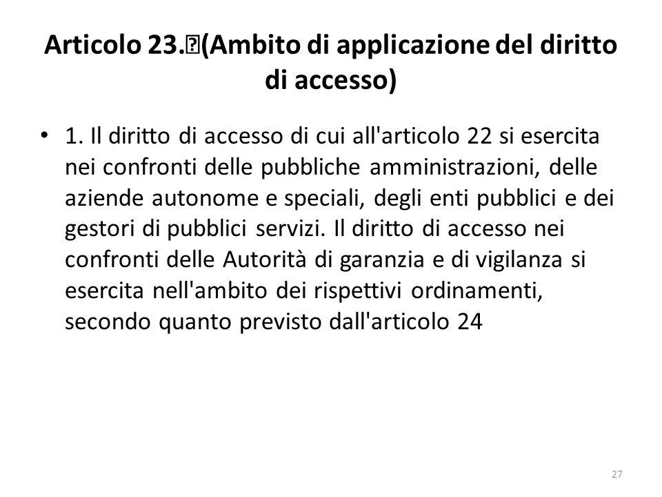 27 Articolo 23. (Ambito di applicazione del diritto di accesso) 1.