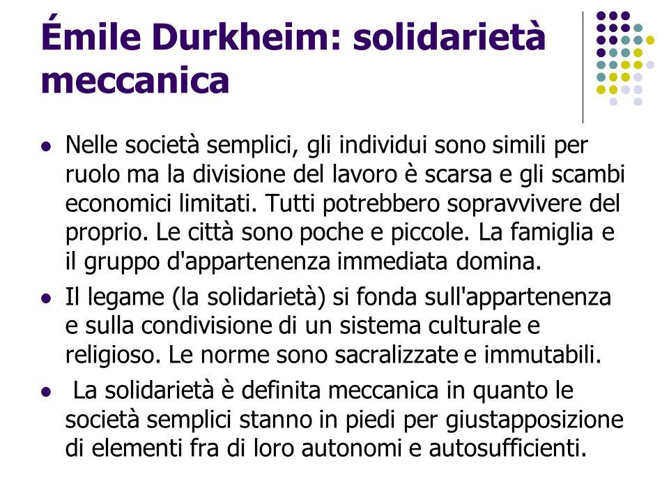 Émile Durkheim: solidarietà organica Nelle società complesse, gli individui hanno ruoli molto differenziati, la divisione del lavoro e gli scambi economici sono molto sviluppati.