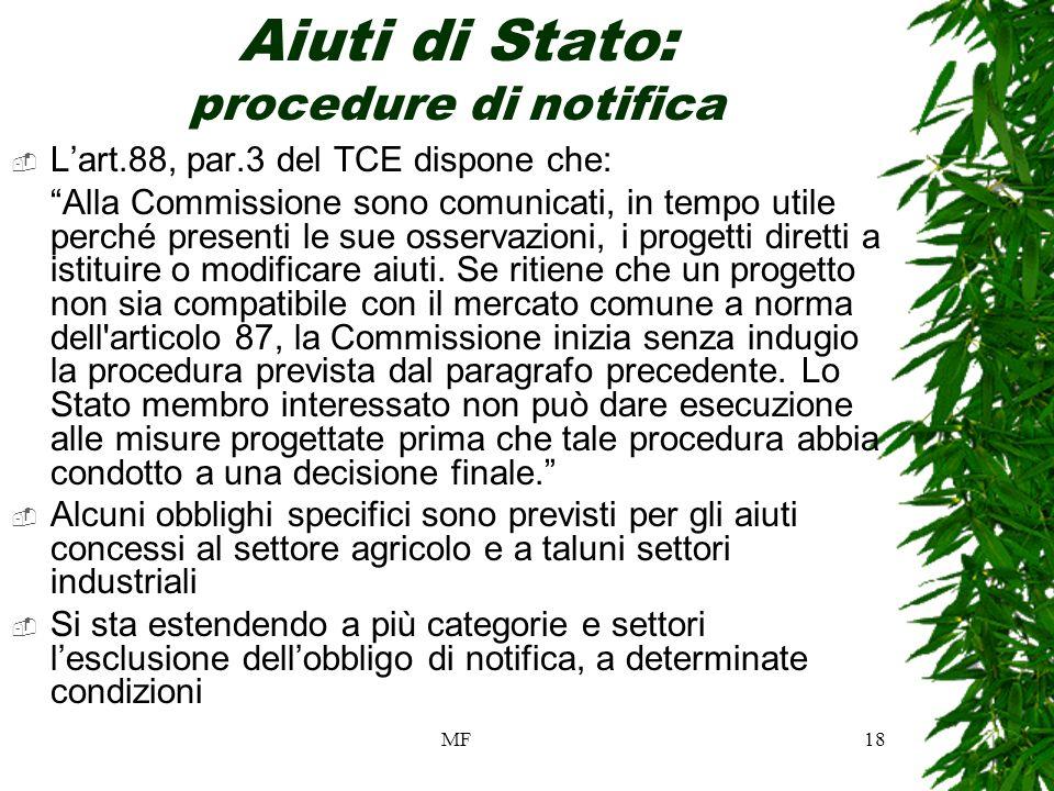 MF18 Aiuti di Stato: procedure di notifica Lart.88, par.3 del TCE dispone che: Alla Commissione sono comunicati, in tempo utile perché presenti le sue osservazioni, i progetti diretti a istituire o modificare aiuti.