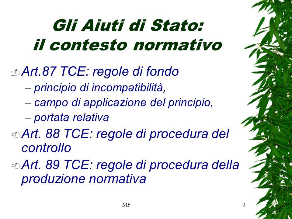 MF9 Gli Aiuti di Stato: il contesto normativo Art.87 TCE: regole di fondo –principio di incompatibilità, –campo di applicazione del principio, –portata relativa Art.
