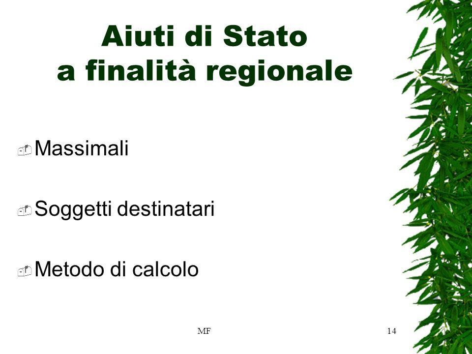 MF14 Aiuti di Stato a finalità regionale Massimali Soggetti destinatari Metodo di calcolo
