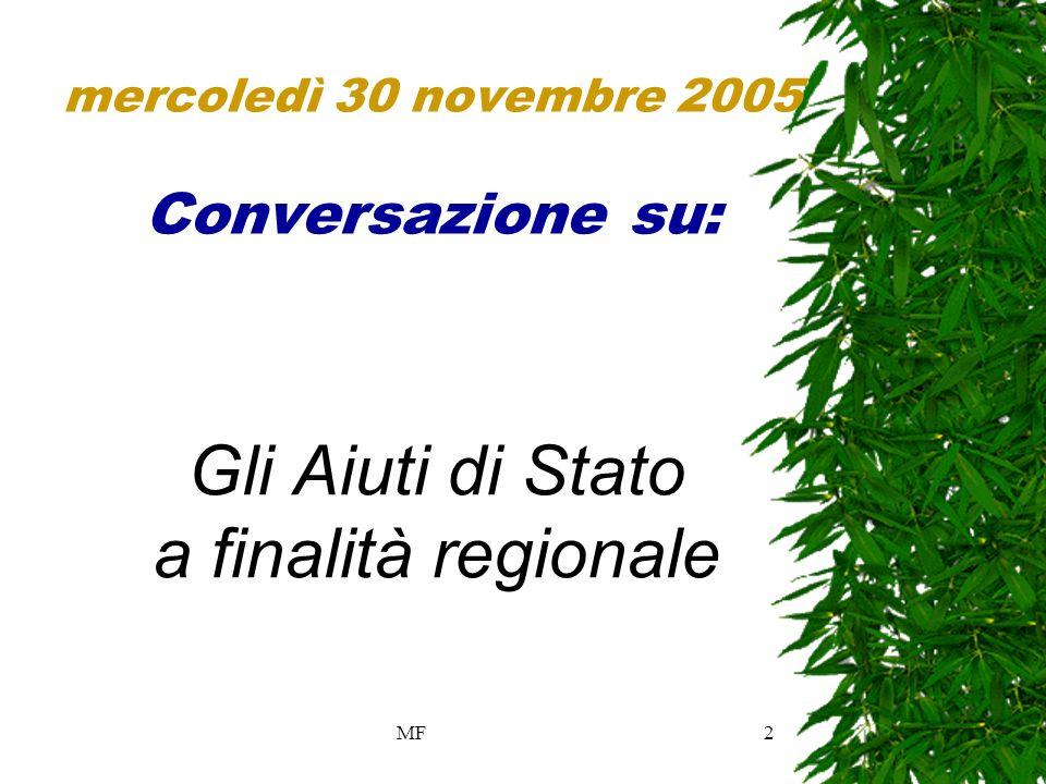 MF2 mercoledì 30 novembre 2005 Conversazione su: Gli Aiuti di Stato a finalità regionale