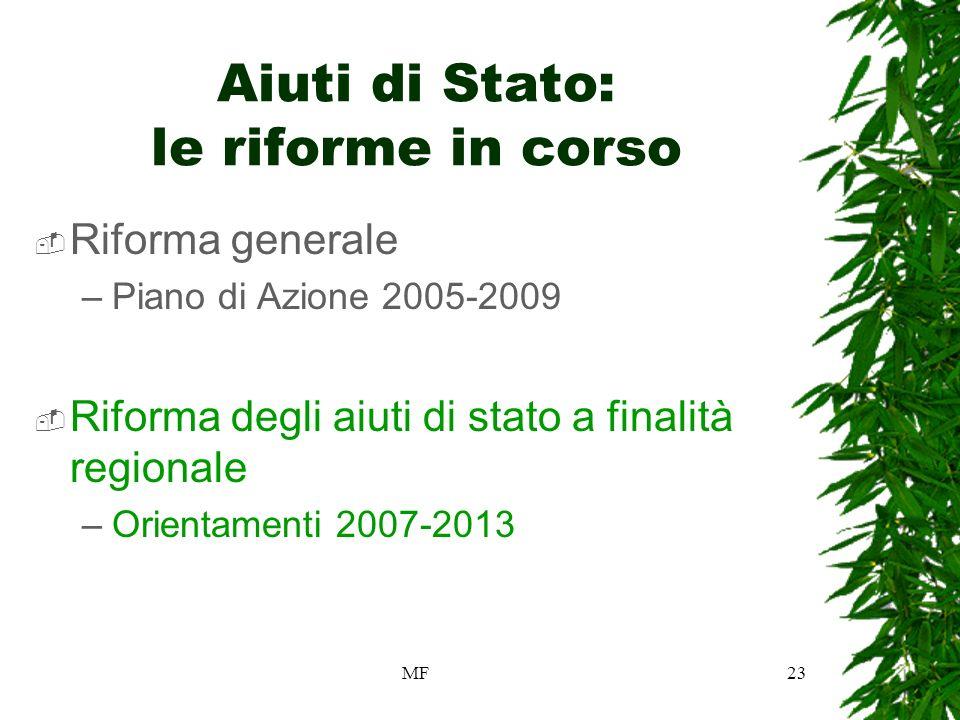 MF23 Aiuti di Stato: le riforme in corso Riforma generale –Piano di Azione 2005-2009 Riforma degli aiuti di stato a finalità regionale –Orientamenti 2007-2013