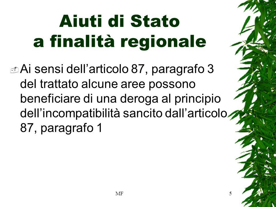MF5 Aiuti di Stato a finalità regionale Ai sensi dellarticolo 87, paragrafo 3 del trattato alcune aree possono beneficiare di una deroga al principio dellincompatibilità sancito dallarticolo 87, paragrafo 1