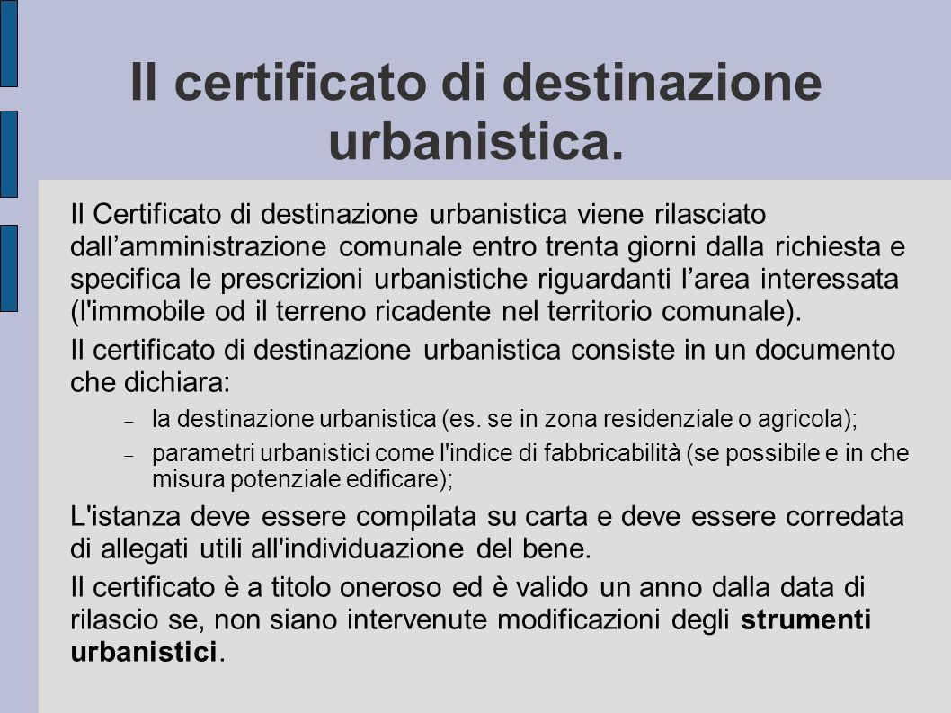 Il certificato di destinazione urbanistica. Il Certificato di destinazione urbanistica viene rilasciato dallamministrazione comunale entro trenta gior