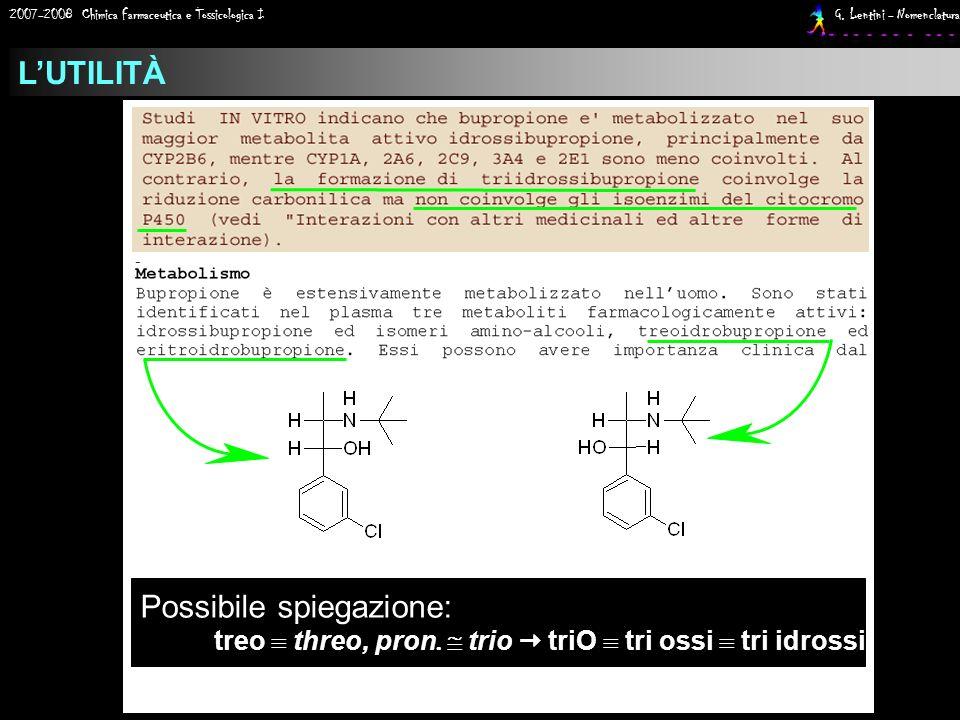 2007-2008 Chimica Farmaceutica e Tossicologica I G. Lentini - Nomenclatura LUTILITÀ Possibile spiegazione: treo threo, pron. trio triO tri ossi tri id