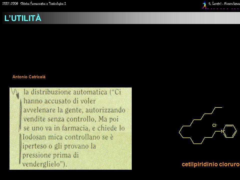 2007-2008 Chimica Farmaceutica e Tossicologica I G. Lentini - Nomenclatura LUTILITÀ cetilpiridinio cloruro Antonio Catricalà
