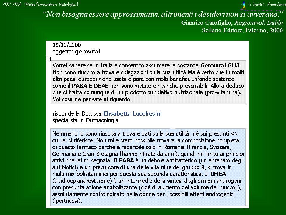 2007-2008 Chimica Farmaceutica e Tossicologica I G. Lentini - Nomenclatura Non bisogna essere approssimativi, altrimenti i desideri non si avverano. G