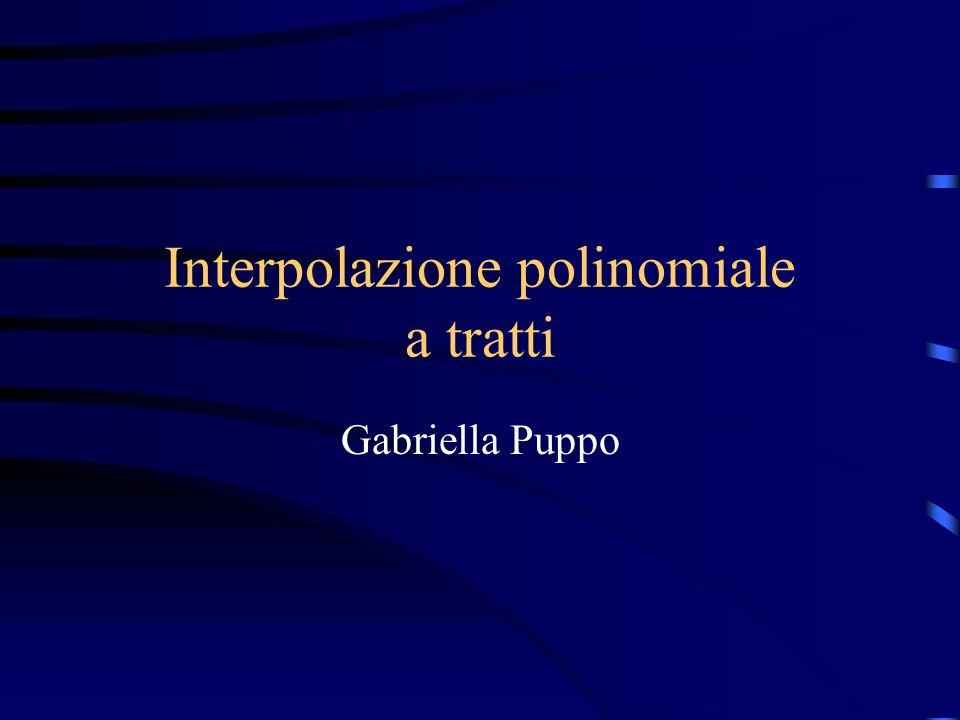 Interpolazione polinomiale a tratti Interpolazione polinomiale a tratti funzione interp1 Calcolo dellerrore Interpolazione di funzioni non regolari Esercizi