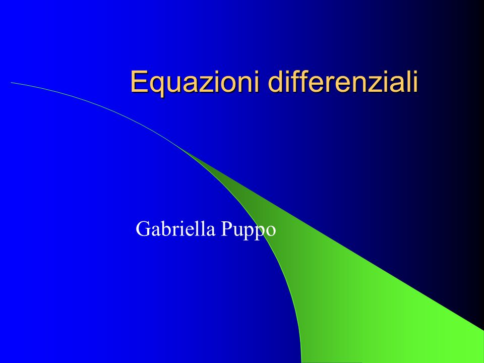 Equazioni differenziali Metodi Runge-Kutta Sistemi di equazioni differenziali Equazioni differenziali in Matlab Stabilità