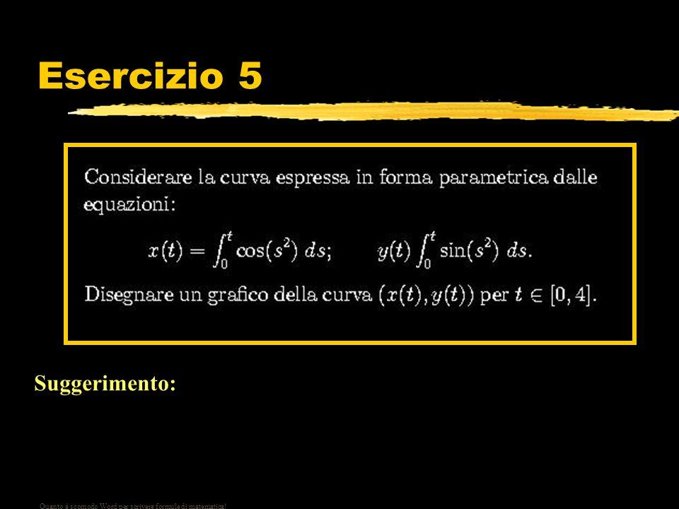Esercizio 5 Suggerimento: Suddividere lintervallo [0,4] (per esempio) in 400 punti, e formare un vettore t = 0:4/400:4. In corrispondenza dei valori t