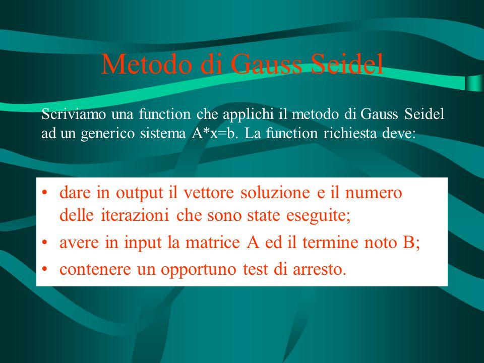 Metodo di Gauss Seidel Scriviamo una function che applichi il metodo di Gauss Seidel ad un generico sistema A*x=b.