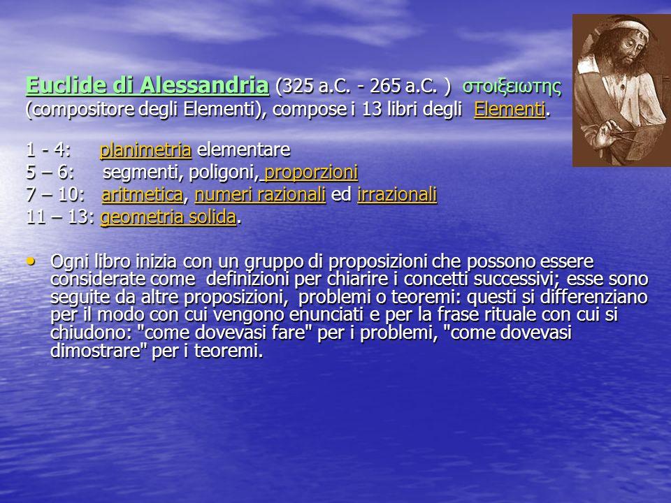 Euclide di Alessandria (325 a.C. - 265 a.C. ) στοιξειωτης (compositore degli Elementi), compose i 13 libri degli Elementi. Elementi 1 - 4: planimetria