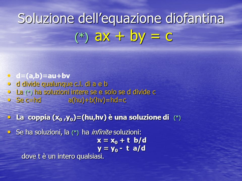 Soluzione dellequazione diofantina (*) ax + by = c d=(a,b)=au+bv d divide qualunque c.l. di a e b d divide qualunque c.l. di a e b La (*) ha soluzioni