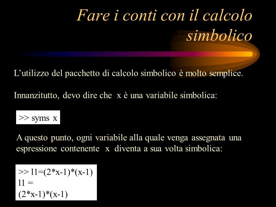 Per calcolare lelemento di posto (1,1) della matrice di rigidità, devo: Calcolare la derivata del polinomio: Moltiplicare la derivata per se stessa e integrare fra 0 e 1: >> dl1=diff(l1) dl1 = 4*x-3 >> a(1,1)=int(dl1*dl1,0,1) a = 7/3