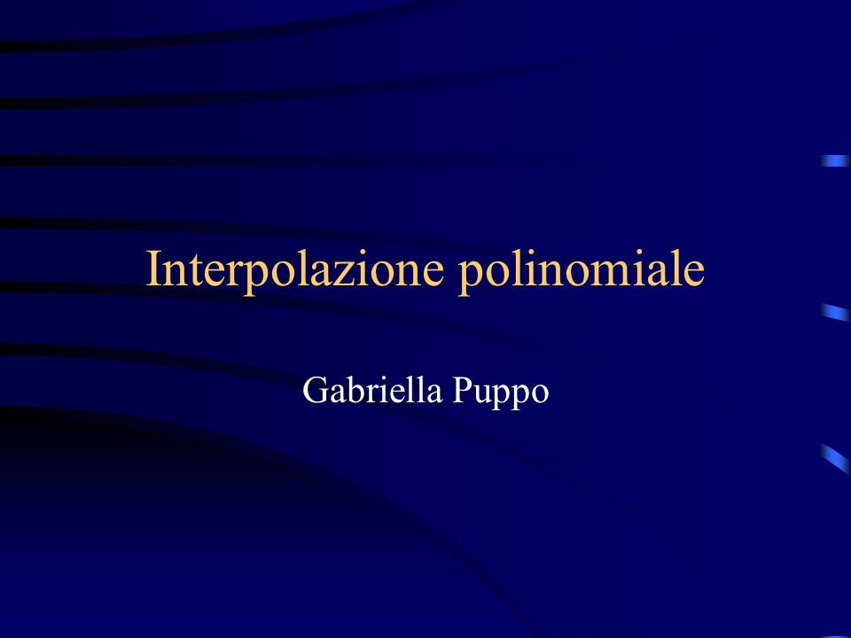 Interpolazione polinomiale Gabriella Puppo