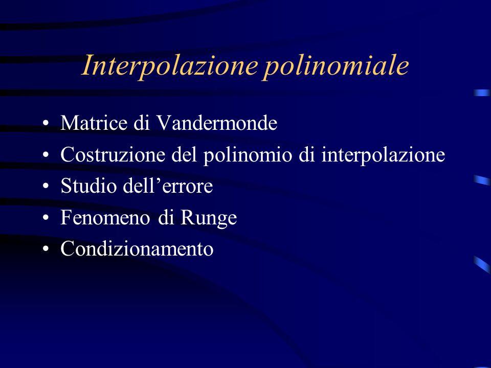 Interpolazione polinomiale Matrice di Vandermonde Costruzione del polinomio di interpolazione Studio dellerrore Fenomeno di Runge Condizionamento